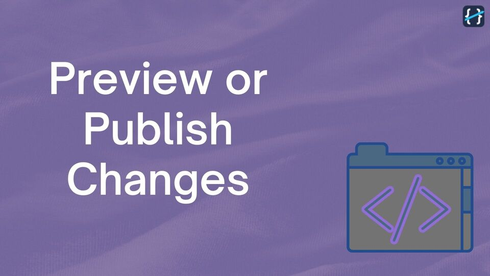 How to Preview and Publish your Project Changes