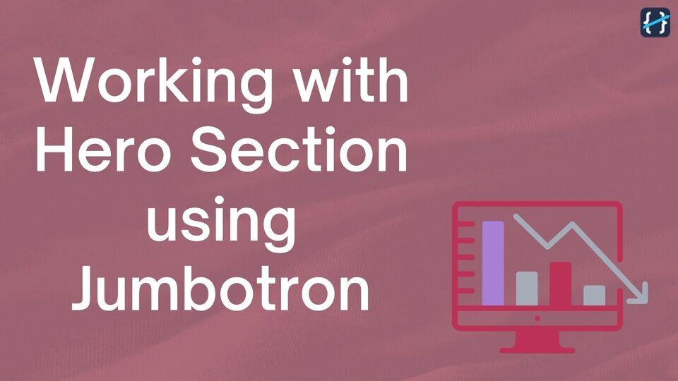 Working with Hero Section using Jumbotron