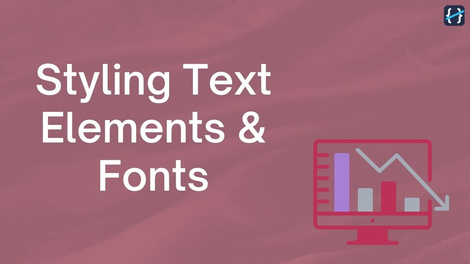 How to Style Text Elements and Working with Fonts