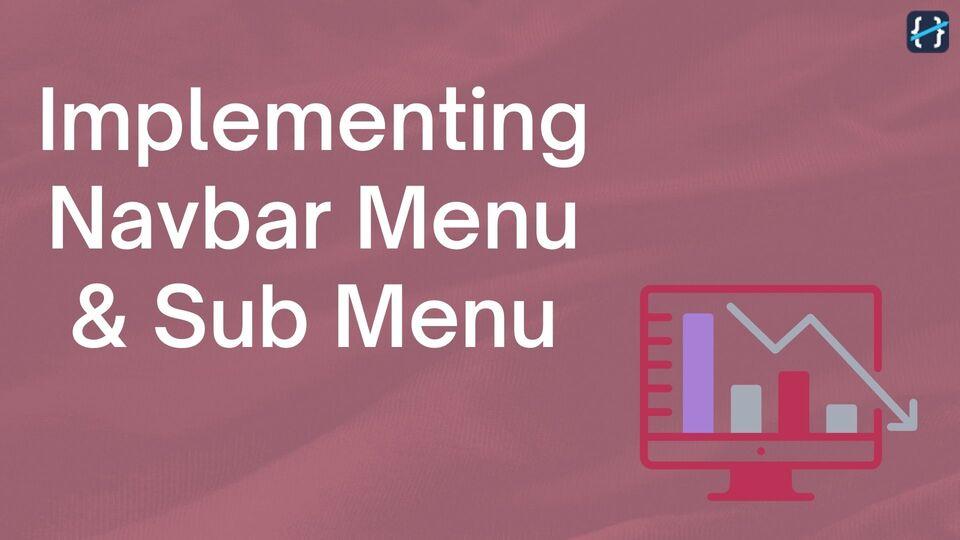 Implementing Navigation Bar Menu and Sub Menu